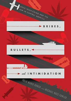 Cover image for Bribes, Bullets, and Intimidation: Drug Trafficking and the Law in Central America By Julie Marie Bunck and Michael Ross Fowler