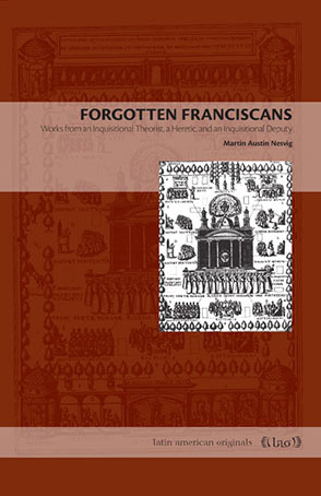 Cover image for Forgotten Franciscans: Works from an Inquisitional Theorist, a Heretic, and an Inquisitional Deputy By Martin Austin Nesvig