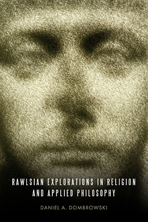 Cover image for Rawlsian Explorations in Religion and Applied Philosophy By Daniel A. Dombrowski