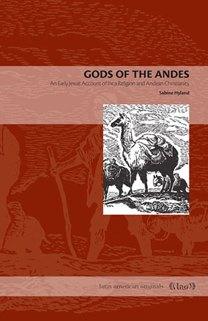 Cover image for Gods of the Andes: An Early Jesuit Account of Inca Religion and Andean Christianity By Sabine Hyland