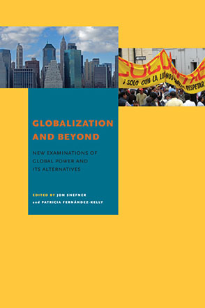 Cover image for Globalization and Beyond: New Examinations of Global Power and Its Alternatives Edited by Jon Shefner and Patricia Fernández-Kelly