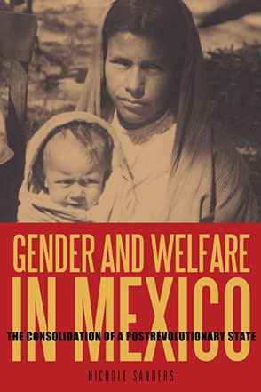 Cover image for Gender and Welfare in Mexico: The Consolidation of a Postrevolutionary State  By Nichole Sanders