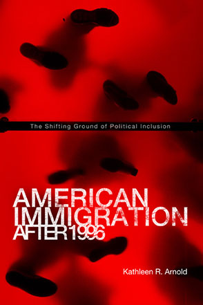 Cover image for American Immigration After 1996: The Shifting Ground of Political Inclusion By Kathleen R. Arnold