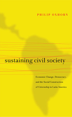 Cover image for Sustaining Civil Society: Economic Change, Democracy, and the Social Construction of Citizenship in Latin America By Philip Oxhorn