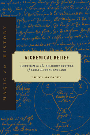 Cover image for Alchemical Belief: Occultism in the Religious Culture of Early Modern England By Bruce Janacek