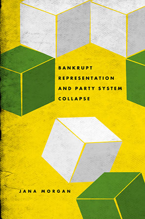Cover image for Bankrupt Representation and Party System Collapse By Jana Morgan