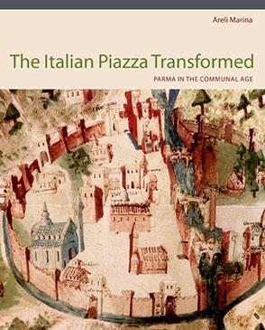Cover image for The Italian Piazza Transformed: Parma in the Communal Age By Areli Marina
