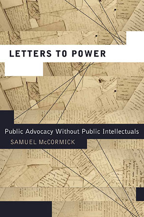 Cover image for Letters to Power: Public Advocacy Without Public Intellectuals By Samuel McCormick
