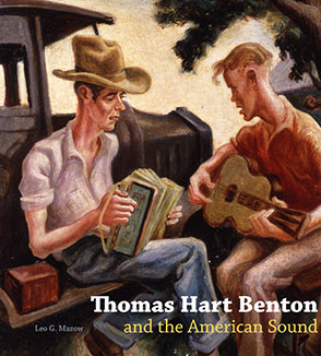 Cover image for Thomas Hart Benton and the American Sound By Leo G. Mazow