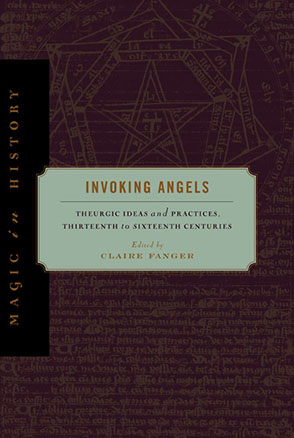 Cover image for Invoking Angels: Theurgic Ideas and Practices, Thirteenth to Sixteenth Centuries Edited by Claire Fanger