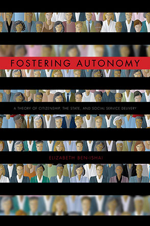 Cover image for Fostering Autonomy: A Theory of Citizenship, the State, and Social Service Delivery By Elizabeth Ben-Ishai