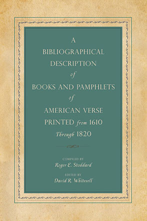 Cover image for A Bibliographical Description of Books and Pamphlets of American Verse Printed from 1610 Through 1820 Compiled by Roger E. Stoddard and Edited by David R.  Whitesell