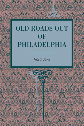 Cover image for Old Roads Out of Philadelphia By John T. Faris