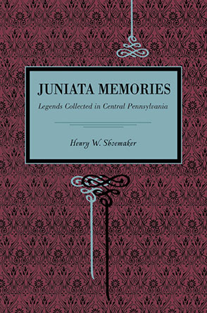 Cover image for Juniata Memories: Legends Collected in Central Pennsylvania By Henry W. Shoemaker