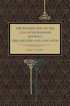 Cover image for The Wayside Inns on the Lancaster Roadside Between Philadelphia and Lancaster By Julius F. Sachse