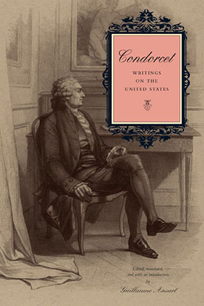 Cover image for Condorcet: Writings on the United States Edited, translated, and with an introduction by Guillaume Ansart