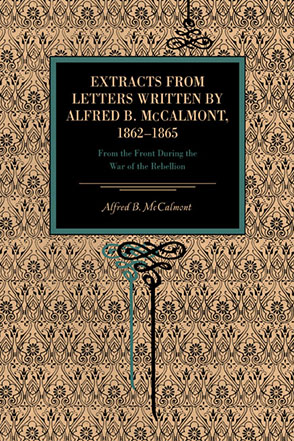 Cover image for Extracts from Letters Written by Alfred B. McCalmont, 1862–1865: From the Front During the War of the Rebellion By Alfred B. McCalmont