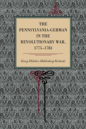 Cover image for The Pennsylvania-German in the Revolutionary War, 1775–1783 By Henry Melchior Muhlenberg Richards