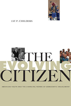 Cover image for The Evolving Citizen: American Youth and the Changing Norms of Democratic Engagement By Jay P. Childers