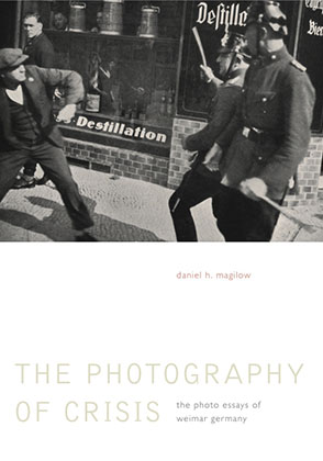 Cover image for The Photography of Crisis: The Photo Essays of Weimar Germany By Daniel H. Magilow