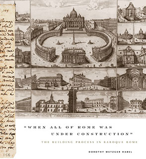 "Cover image for ""When All of Rome Was Under Construction"": The Building Process in Baroque Rome By Dorothy Metzger Habel"
