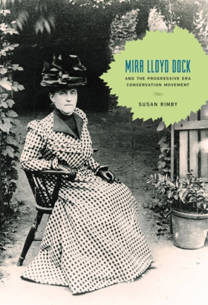 Cover image for Mira Lloyd Dock and the Progressive Era Conservation Movement By Susan Rimby