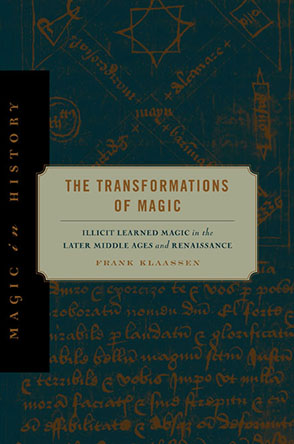 Cover image for The Transformations of Magic: Illicit Learned Magic in the Later Middle Ages and Renaissance By Frank Klaassen