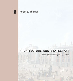 Cover image for Architecture and Statecraft: Charles of Bourbon's Naples, 1734–1759 By Robin L. Thomas