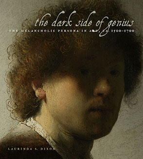 Cover image for The Dark Side of Genius: The Melancholic Persona in Art, ca. 1500–1700 By Laurinda S. Dixon