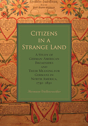 Cover image for Citizens in a Strange Land: A Study of German-American Broadsides and Their Meaning for Germans in North America, 1730–1830 By Hermann Wellenreuther