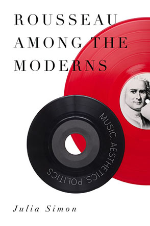 Cover image for Rousseau Among the Moderns: Music, Aesthetics, Politics By Julia Simon