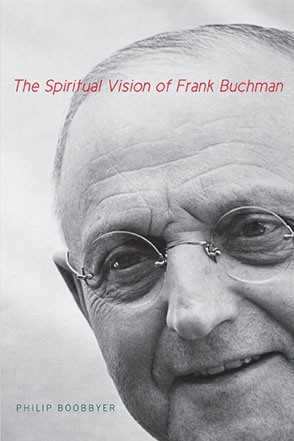 Cover image for The Spiritual Vision of Frank Buchman By Philip Boobbyer