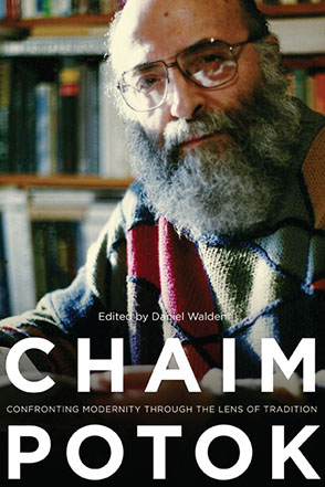 Cover image for Chaim Potok: Confronting Modernity Through the Lens of Tradition Edited by Daniel Walden