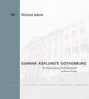 Cover image for Gunnar Asplund's Gothenburg: The Transformation of Public Architecture in Interwar Europe  By Nicholas Adams