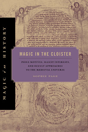 Cover image for Magic in the Cloister: Pious Motives, Illicit Interests, and Occult Approaches to the Medieval Universe By Sophie Page