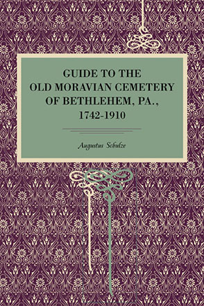 Cover image for Guide to the Old Moravian Cemetery of Bethlehem, Pa., 1742–1910 By Augustus Schultze