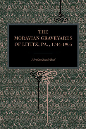 Cover image for The Moravian Graveyards of Lititz, Pa., 1744–1905 By Abraham Reinke Beck