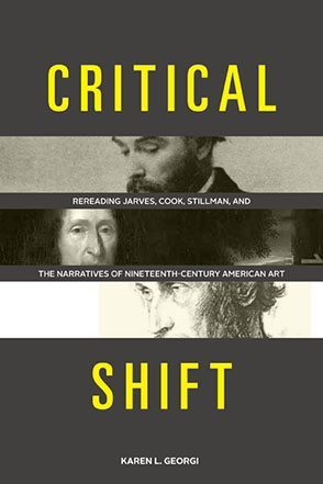Cover image for Critical Shift: Rereading Jarves, Cook, Stillman, and the Narratives of Nineteenth-Century American Art By Karen L. Georgi