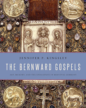 Cover image for The Bernward Gospels: Art, Memory, and the Episcopate in Medieval Germany By Jennifer P. Kingsley