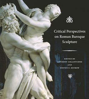 Cover image for Critical Perspectives on Roman Baroque Sculpture Edited by Anthony Colantuono and Steven F. Ostrow