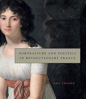 Cover image for Portraiture and Politics in Revolutionary France By Amy Freund