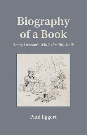 Cover image for Biography of a Book: Henry Lawson's While the Billy Boils By Paul Eggert
