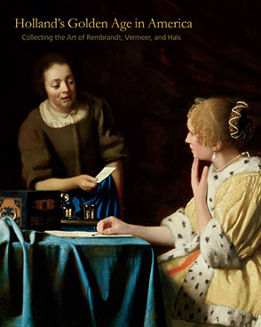Cover image for Holland's Golden Age in America: Collecting the Art of Rembrandt, Vermeer, and Hals Edited by Esmée Quodbach