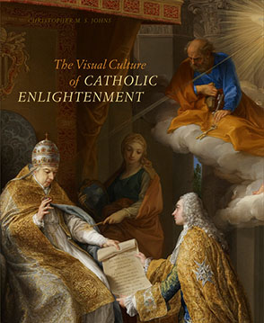 Cover image for The Visual Culture of Catholic Enlightenment By Christopher M. S. Johns