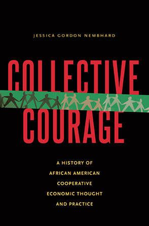 Cover image for Collective Courage: A History of African American Cooperative Economic Thought and Practice By Jessica Gordon Nembhard