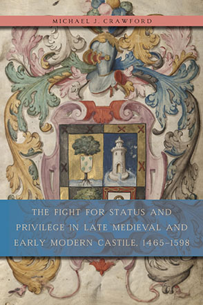 Cover image for The Fight for Status and Privilege in Late Medieval and Early Modern Castile, 1465–1598 By Michael J. Crawford