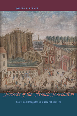 Cover image for Priests of the French Revolution: Saints and Renegades in a New Political Era By Joseph F. Byrnes