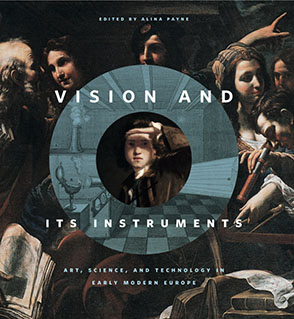 Cover image for Vision and Its Instruments: Art, Science, and Technology in Early Modern Europe Edited by Alina Payne