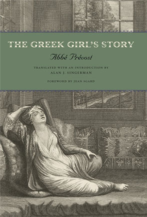 Cover image for The Greek Girl's Story By Abbé Prévost, translated and with an introduction by Alan J. Singerman, and Foreword byJean Sgard