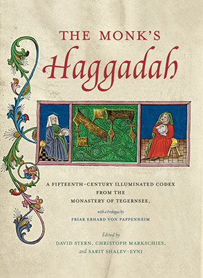 Cover image for The Monk's Haggadah: A Fifteenth-Century Illuminated Codex from the Monastery of Tegernsee, with a prologue by Friar Erhard von Pappenheim Edited by David Stern, Christoph Markschies, and Sarit Shalev-Eyni